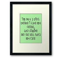 I'm only a bitch before I have my coffee. Framed Print