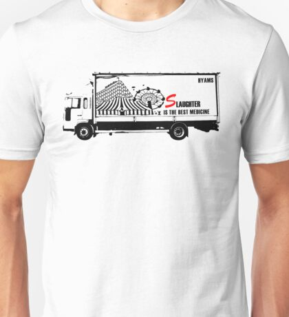 Slaughter is the best medicine - Truck Unisex T-Shirt