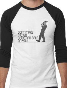 Don't make me go Christian Bale on you Men's Baseball ¾ T-Shirt