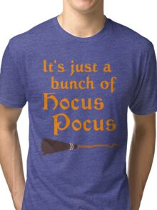 It's Just a Bunch of Hocus Pocus  Tri-blend T-Shirt