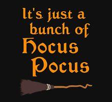 It's Just a Bunch of Hocus Pocus  Unisex T-Shirt