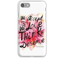 We accept the love we think we deserve. iPhone Case/Skin