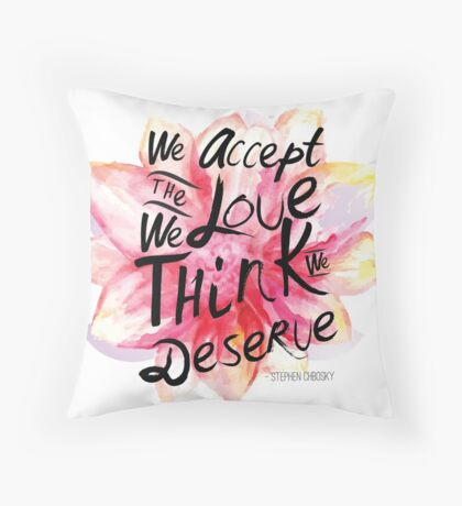 We accept the love we think we deserve. Throw Pillow