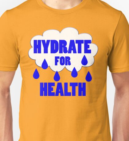 hydrate for health Unisex T-Shirt