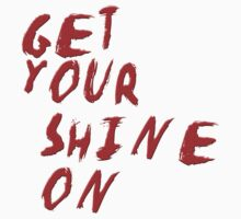 GET YOUR SHINE ON by Tony  Bazidlo