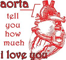 Aorta Tell You How Much I Love You by megsiev