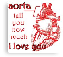 Aorta Tell You How Much I Love You Canvas Print