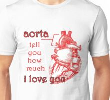 Aorta Tell You How Much I Love You Unisex T-Shirt