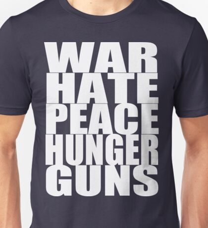 WAR HATE PEACE HUNGER GUNS (White) Unisex T-Shirt
