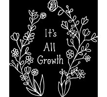 It's All Growth - (White) Photographic Print