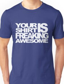 Your Shirt is Freaking Awesome T-Shirt