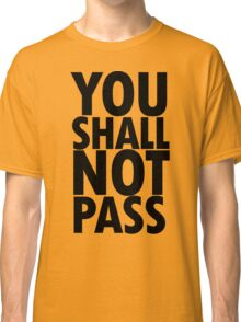 You Shall Not Pass- Gandalf Classic T-Shirt