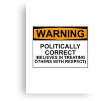 POLITICALLY CORRECT (BELIEVES IN TREATING OTHERS WITH RESPECT) Canvas Print