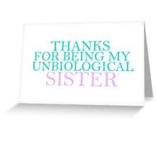 Unbiological Sister Greeting Card