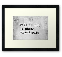 This is Not a Photo Opportunity Framed Print