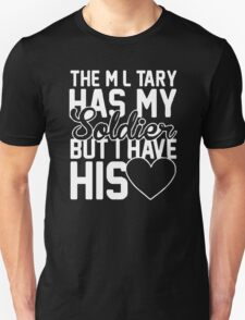 Military Has My Soldier I Have His Heart T-Shirt