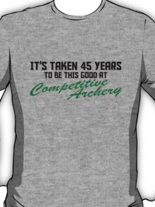 IT'S TAKEN 45 YEARS TO BE THIS GOOD AT COMPETITIVE ARCHERY T-Shirt
