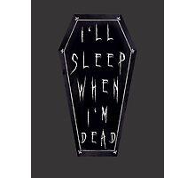 I'll Sleep When I'm Dead Photographic Print