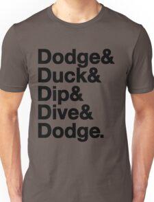 Dodge, Duck, Dip, Dive & Dodge. Unisex T-Shirt