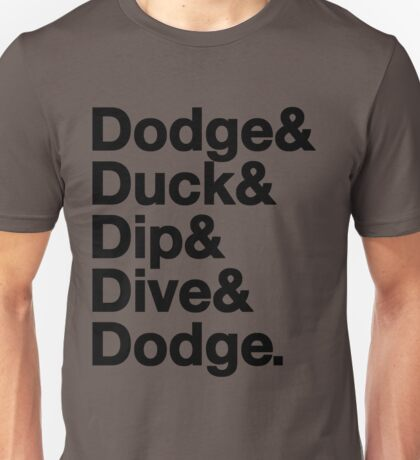 Dodge, Duck, Dip, Dive & Dodge. Unisex T-Shirt