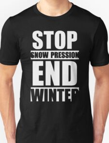 Stop Snow-Pression End Winter Funny T-Shirt