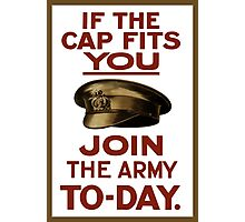 If The Cap Fits You -- Join The Army Photographic Print