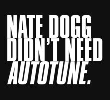 NATE DOGG DIDN'T NEED AUTOTUNE by alexaugustus