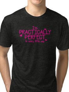 I'm PRACTICALLY PERFECT in every little way! Tri-blend T-Shirt
