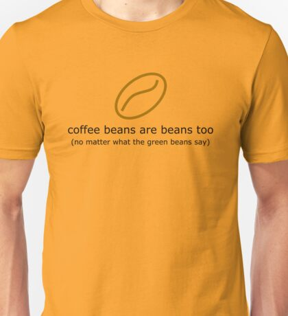 coffee beans are beans too (light) Unisex T-Shirt