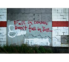 Fall in love don't fall in line Photographic Print