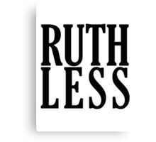 Ruthless! Canvas Print