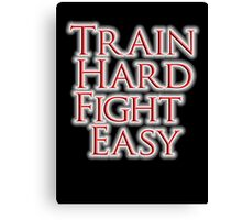 Train Hard, Fight Easy, Boxing, MMA, Judo, Karate, Kung fu, Ju jitsu, Wrestling, etc Canvas Print