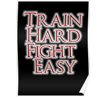 Train Hard, Fight Easy, Boxing, MMA, Judo, Karate, Kung fu, Ju jitsu, Wrestling, etc Poster