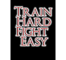 Train Hard, Fight Easy, Boxing, MMA, Judo, Karate, Kung fu, Ju jitsu, Wrestling, etc Photographic Print