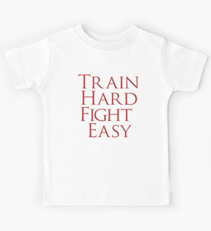 Train Hard, Fight Easy, Boxing, MMA, Judo, Karate, Kung fu, Ju jitsu, Wrestling, etc Kids Tee