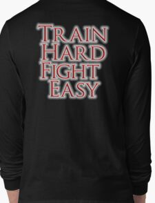 Train Hard, Fight Easy, Boxing, MMA, Judo, Karate, Kung fu, Ju jitsu, Wrestling, etc Long Sleeve T-Shirt