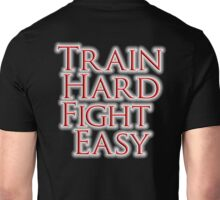 Train Hard, Fight Easy, Boxing, MMA, Judo, Karate, Kung fu, Ju jitsu, Wrestling, etc Unisex T-Shirt