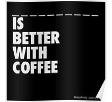 Blank Is Better With Coffee - Color Friendly Poster
