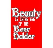 Beauty is in the eye of the beer holder geek funny nerd Photographic Print