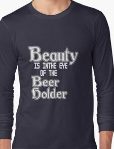 Beauty is in the eye of the beer holder geek funny nerd Long Sleeve T-Shirt