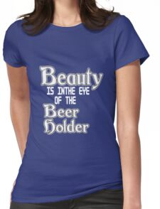 Beauty is in the eye of the beer holder geek funny nerd Womens Fitted T-Shirt