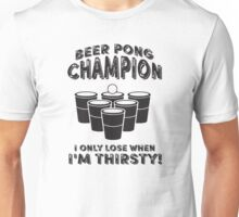 Beer Pong Champion I only lose when I'm thirsty Unisex T-Shirt