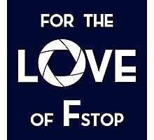 for the love of f stop white Photographic Print