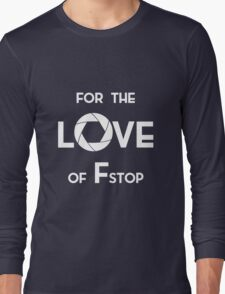 for the love of f stop white Long Sleeve T-Shirt