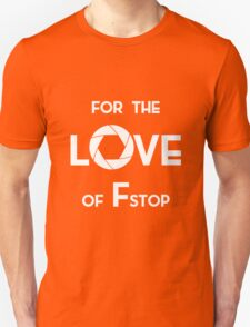 for the love of f stop white T-Shirt