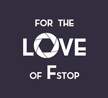 for the love of f stop white Unisex T-Shirt