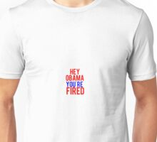Hey Obama You're Fired Unisex T-Shirt