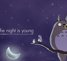 The night is young Totoro by Optimistic  Sammich