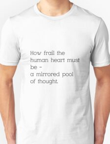 How Frail the Human Heart Must Be T-Shirt