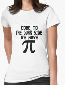 Come to the dork side we have pi geek funny nerd Womens Fitted T-Shirt
